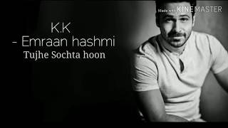 Tujhe sochta hoon | lyric video | K.K | Emraan hashmi - YouTube