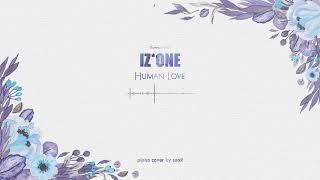 IZ*ONE(아이즈원) - Human Love(piano cover)