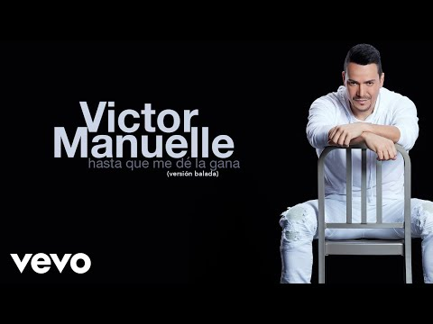 Letra Hasta Que Me De la Gana (Versión Balada) Víctor Manuelle