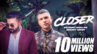 Closer - Mickey Singh | Dilpreet Dhillon | Tedi Pagg | Latest Punjabi Song 2019