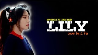 Alan Walker, K 391 & Emelie Hollow   Lily (J. Fla Cover)(Lyrics)