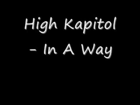 High Kapitol - In A Way (With Lyrics)
