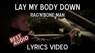 Rag'n'Bone Man   Lay My Body Down (Lyrics Video)
