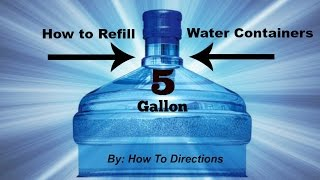 How to Refill (Primo) 5 Gallon Water Containers