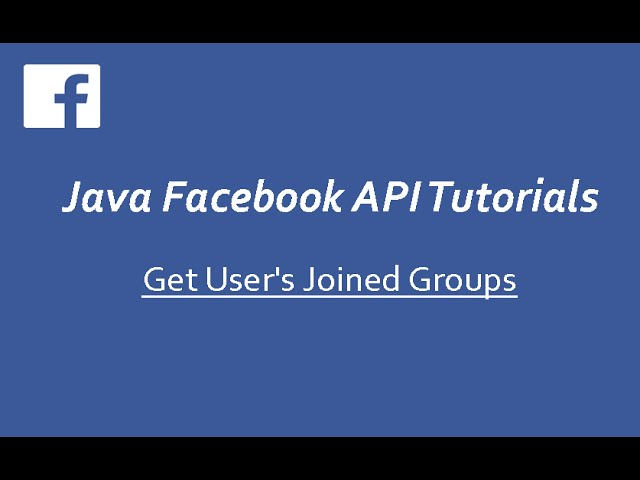 Facebook API Tutorials in Java # 9 | Get User's Joined Groups