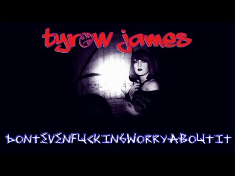 "Tyrow James - ""Dontevenfuckingworryaboutit"""