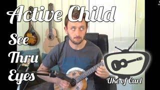 See Thru Eyes - Active Child - Solo Ukulele