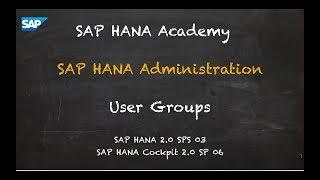 [2.0 SPS 03] SAP HANA Administration: User Groups - SAP HANA Academy