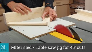Miter sled - A table saw accessory to make accurate 45 degree cuts - Step by step build
