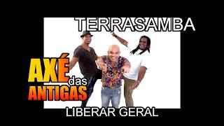 Liberar Geral - Terra Samba - Axé das Antigas - Axé Retrô - Relíquia
