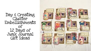 Day 6 Creating Cluster Embellishments of 12 Days of Junk Journal Gift Ideas
