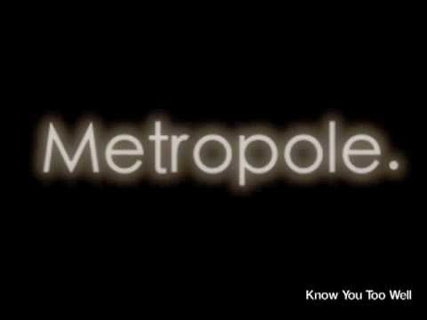 Metropole -  Know You Too Well