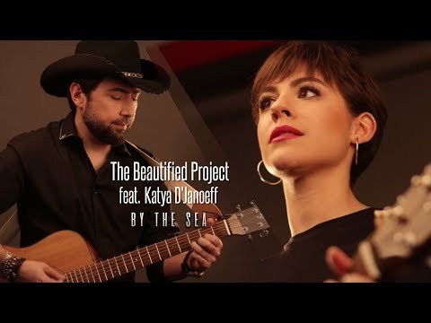 The Beautified Project & Katya D'Janoeff - By The Sea