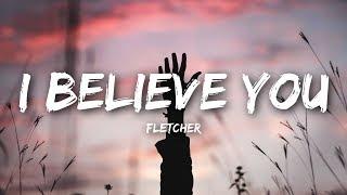 FLETCHER   I Believe You (Lyrics  Lyrics Video)