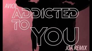 Avicii - Addicted to you (JoA Remix)