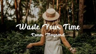 Conor Maynard   Waste Your Time Lyrics