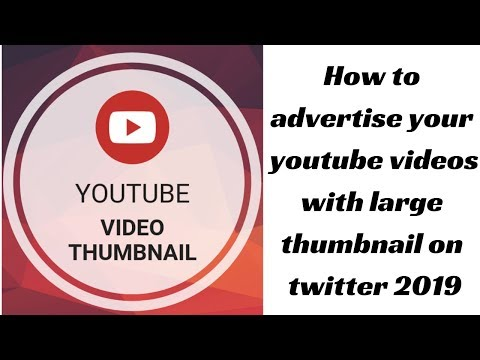 How to advertise your youtube videos with large thumbnail on twitter 2019