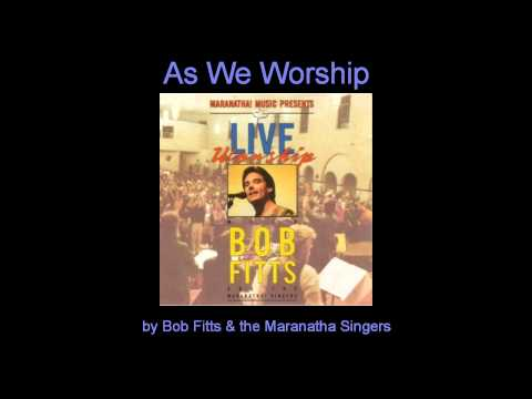 Bob Fitts - As We Worship