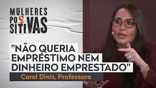 Carol Diniz começou a empreender com R$ 600 | Mulheres Positivas