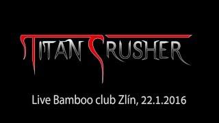 Video Titan Crusher live Bamboo 22.1.2016