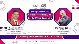 Export is NOT Costly or Time Consuming with set Processes – Dr. Jagat Shah