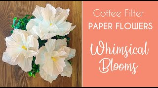 Coffee Filter Flowers - Whimsical Easy Blooms