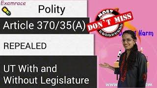 J&K, Ladakh: UT with Legislature and Without Legislature - Article 370, Article 35 A (Breaking News)