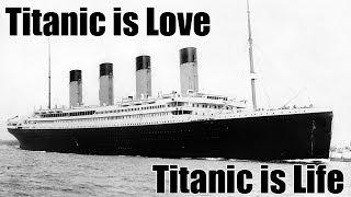 Titanic is Love. Titanic is Life.