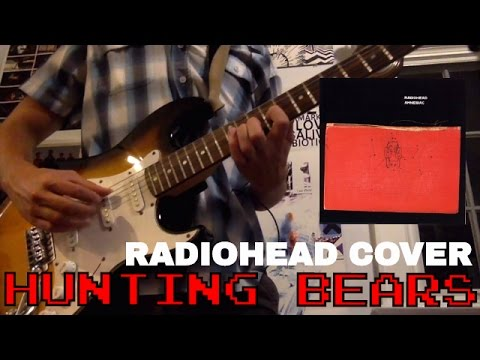 Radiohead - Hunting Bears (Cover)