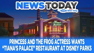 "Princess And The Frog Actress Wants ""Tiana's Palace"" Restaurant At Disney Parks - NewsToday 7/29"