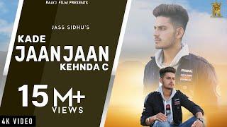 Kade Jaan Jaan Kehnda C: Jass Sidhu (Official Full Video
