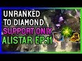 STOMPY ALISTAR SUPPORT Unranked to Diamond SUPPORT ONLY Ep 11 League of Legends