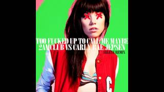 2AM Club vs. Carly Rae Jepsen - Too Fucked Up to Call Me Maybe (EELEYE Remix)