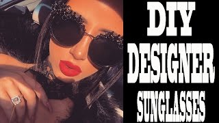 DIY DESIGNER SUNGLASSES!