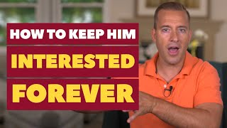 How To Keep Him Interested Forever | Dating Advice For Women By Mat Boggs