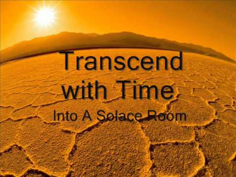 Transcend with Time - Into A Solace Room