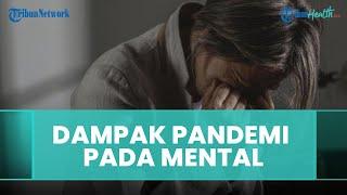 Dampak Buruk Pandemi untuk Kesehatan Mental, Dari Kecemasan hingga Depresi