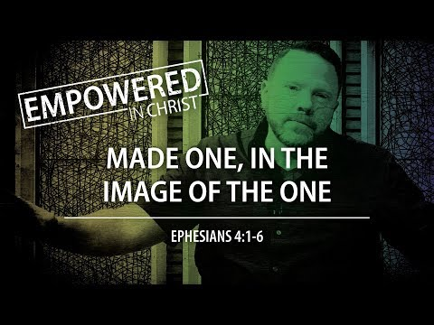 """Made One, in the Image of the ONE"" (Eph. 4:1-6) — Session #7"