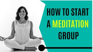 How to Start a Meditation Group! Get GREAT Results!