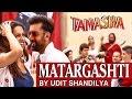 Matargashti (Unplugged Cover) - Mohit Chauhan | Tamasha | Udit Shandilya