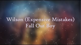 Fall Out Boy - Wilson (Expensive Mistakes) [Lyrics]