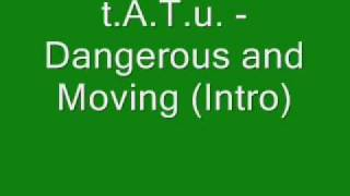 t.A.T.u. - Dangerous and Moving (Intro)