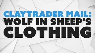 ClayTrader Mail: Wolf in Sheep's Clothing