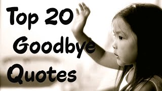 Top 20 Goodbye Quotes and Sayings