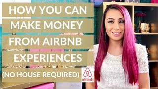 AIRBNB EXPERIENCES | HOW YOU CAN MAKE MONEY BEING AN AIRBNB EXPERIENCE HOST