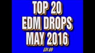 Top 20 EDM Drops May 2016 #2 (Epi 89)