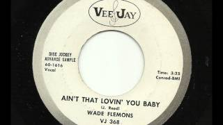 Wade Flemons - Ain't That Lovin' You Baby