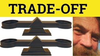 🔵 Trade-Off - Trade Off Meaning - Trade-Off Examples - Phrasal Nouns