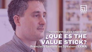Herramientas para emprender: ¿qué es the Value Stick? | Francisco Santolo para EXMA Speakers