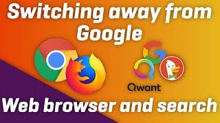 Switching away from GOOGLE - Web browser and search engine alternatives